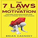 The 7 Laws of Motivation: Explode Your Motivation and Create a Mindset Built for Success Audiobook by Brian Cagneey Narrated by Steve White