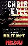 Chris Kyle: Military Hero The American Sniper Legend (US Military, Biographies, US Heroes, War Heroes, Navy Seal, American Legends, Snipers Book 1)