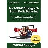 """Die TOP100 Strategie f�r Social Media Marketing: 100 Praxis-Tipps zur Positionierung Ihrer Marke und zum Verkauf Ihrer Produkte mit Facebook, YouTube, Twitter & Co.von """"Frank M�hlenbeck"""""""