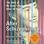 After Schizophrenia: The Story of How My Sister Got Help, Got Hope, and Got on With Life | Margaret Hawkins