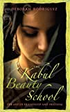 Deborah Rodriguez The Kabul Beauty School: The Art of Friendship and Freedom