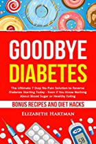 Goodbye Diabetes: The Ultimate 7 Step No-pain Solution To Reverse Diabetes Starting Today - Even If You Know Nothing About Blood Sugar Or Healthy Eating