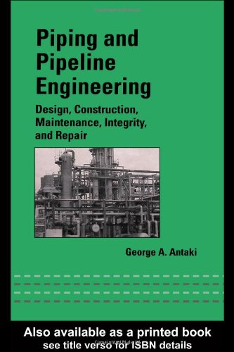 Piping and Pipeline Engineering: Design, Construction, Maintenance, Integrity, and Repair (Dekker Mechanical Engineering)