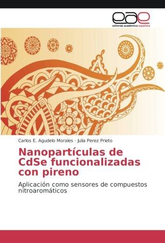 Nanopartículas de CdSe funcionalizadas con pireno Aplicación como sensores de compuestos nitroaromáticos  [Agudelo Morales, Carlos E. - Perez Prieto, Julia] (Tapa Blanda)