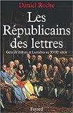 Les republicains des lettres: Gens de culture et lumieres au XVIIIe siecle (French Edition) (2213021228) by Roche, Daniel