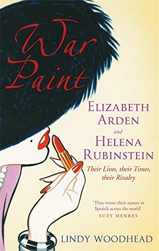 War Paint: Elizabeth Arden and Helena Rubinstein - Their Lives, Their Times, Their Rivalry