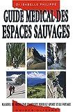 Guide médical des espaces sauvages : Manuel de médecine pratique pour le sport et le voyage