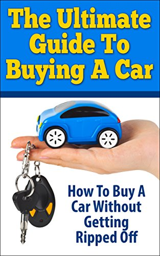 The Ultimate Guide To Buying A Car: How To Buy A Car Without Getting Ripped Off (how to buy a Car, Car buying guide, Searching for a Car, Maintenance for Car, purchasing a new car)