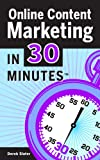 Online Content Marketing In 30 Minutes: A guide to attracting more customers with great content