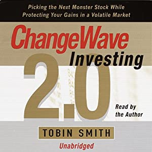ChangeWave Investing 2.0: Picking Monster Stocks While Protecting Gains in a Volatile Market (Unabr.) | [Tobin Smith]