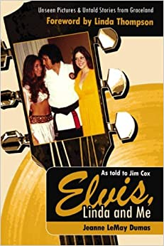 Elvis, Linda & Me: Unseen Pictures & Untold Stories from Graceland: by