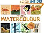 Just Add Watercolour: Inspiration & P...