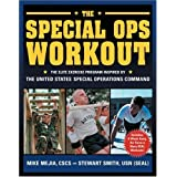 The Special Ops Workout: The Elite Exercise Program Inspired by the United States Special Operations Command ~ Michael Mejia