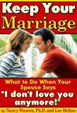 "Keep Your Marriage: What to Do When Your Spouse Says ""I dont love you anymore!"""
