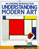 Understanding Modern Art (An Usborne Introduction) (0746004753) by J. Cook