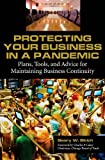 Geary W. Sikich Protecting Your Business in a Pandemic: Plans, Tools, and Advice for Maintaining Business Continuity