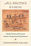 All Politics Is Local: Family, Friends, and Provincial Interests in the Creation of the Constitution (158465290X) by Collier, Christopher