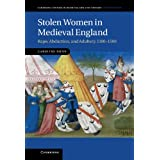 Stolen Women in Medieval England: Rape, Abduction, and Adultery, 1100-1500by Caroline Dunn