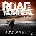 The Road to Nowhere (       UNABRIDGED) by Lee Argus Narrated by James Fouhey