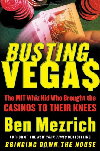 Busting Vegas: The MIT Whiz Kid Who Brought the Casinos to Their Knees, Ben Mezrich