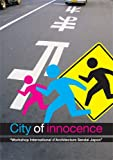 echange, troc Elodie Nourrigat, Jacques Brion, Osamu Tsukihashi, Gretchen Wilkins, Jan Van Schaik, Hidetoshi Ohno - City of innocence: Workshop International d'Architecture Sendai Japon