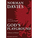 God's Playground A History of Poland: Volume II: 1795 to the Present: 1795 to the Present Vol 2by Norman Davies