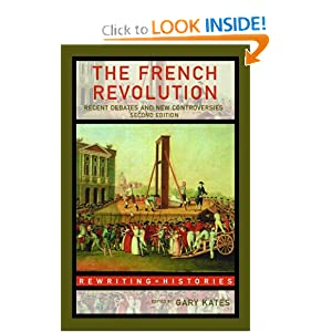 The French Revolution: Recent Debates and New Controversies (Rewriting Histories) by Gary Kates