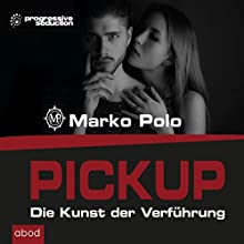 PICKUP: Die Kunst der Verführung Hörbuch von Marko Polo Gesprochen von: Marko Polo
