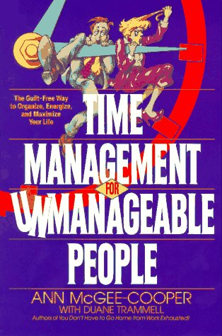 Time Management for Unmanageable People: The Guilt-Free Way to Organize, Energize, and Maximize Your Life, Anne McGee-Cooper