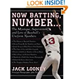 Now Batting, Number...: The Mystique, Superstition, and Lore of Baseball's Uniform Numbers