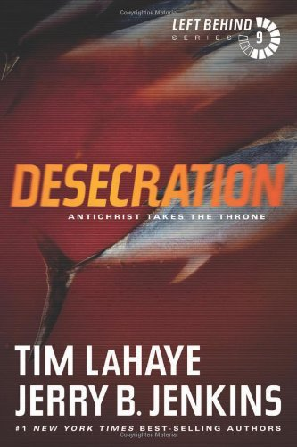Desecration: Antichrist Takes the Throne (Left Behind) by Tim LaHaye (2011-04-01)
