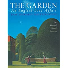 The Garden: An English Love Affair: One Thousand Years of Gardening