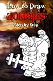 How to Draw Zombies Step by Step: Draw Monsters, Zombie and Undead for Beginners (Drawing Zombies) (Volume 1)