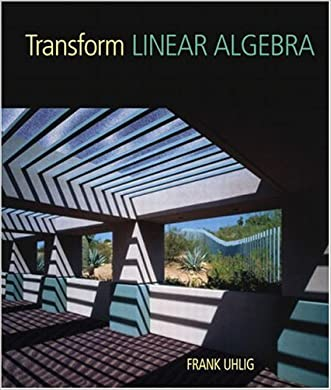 Transform Linear Algebra written by Frank Uhlig