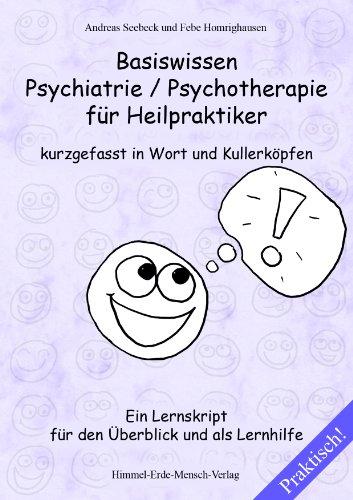 Basiswissen Psychiatrie / Psychotherapie für Heilpraktiker kurzgefasst in Wort und Kullerköpfen – Ein Lernskript für den Überblick und als Lernhilfe
