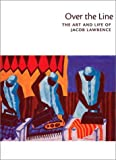 img - for Over the Line: The Art and Life of Jacob Lawrence book / textbook / text book