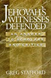 Jehovah's Witnesses Defended: An Answer to Scholars & Critics (0965981479) by Stafford, Greg G.
