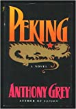 Anthony Grey Peking: A Novel of Chinas Revolution 1921-1978
