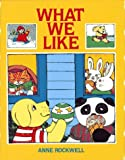 What We Like (0027772748) by Anne Rockwell