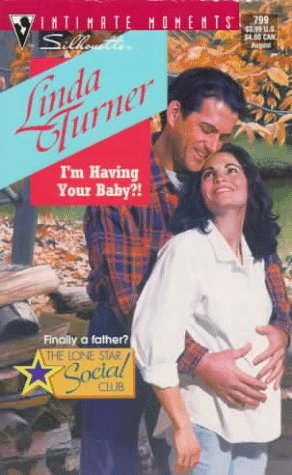 I'm Having Your Baby (The Lone Star Social Club) (Silhouette Intimate Moments, No 799), Linda Turner