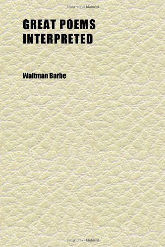 Great Poems Interpreted; With Biographical Notes of the Authors Represented