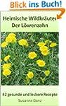 Der L�wenzahn: 42 gesunde und leckere...