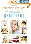 Eat Yourself Beautiful: True Beauty,...