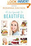 Eat Yourself Beautiful: True Beauty,...