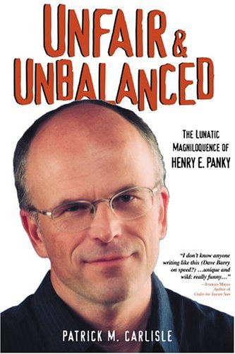 Image for Unfair & Unbalanced : The Lunatic Magniloquence Of Henry E. Panky
