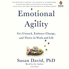 Emotional Agility: Get Unstuck, Embrace Change, and Thrive in Work and Life Audiobook by Susan David Narrated by Susan David