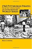 1960 Pittsburgh Pirates – Day by Day: A Special Season, an Extraordinary World Series