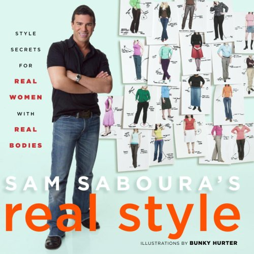 Sam Saboura's Real Style: Style Secrets for Real Women with Real Bodies, Sam Saboura