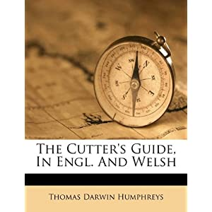 The Cutter's Guide, In Engl. And Welsh: Thomas Darwin Humphreys