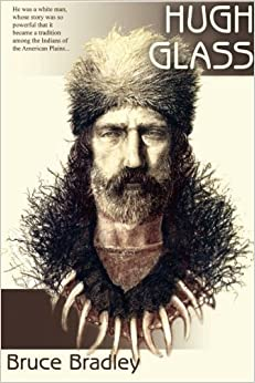 Hugh Glass: Bruce Bradley: 9781595267467: Amazon.com: Books